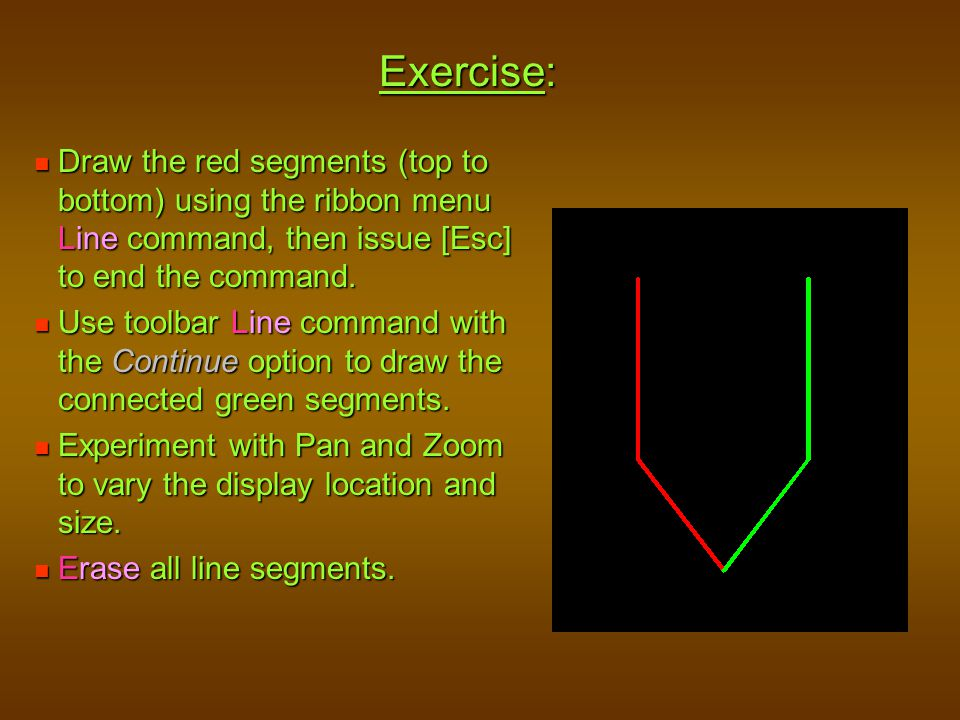 Exercise: Draw the red segments (top to bottom) using the ribbon menu Line command, then issue [Esc] to end the command.